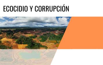 Ecocidio y Corrupción / Ecocide and Corruption