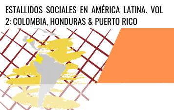 Estallidos Sociales en América Latina Vol 2: Colombia, Honduras & Puerto Rico/ Social Outbursts in Latin America Vol 2: Colombia, Honduras & Puerto Rico