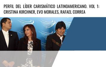 El Líder Carismático en Latinoamérica Vol 1: Kirchner, Morales y Correa/ The Charismatic Leader in Latin America Vol 1: Kirchner, Morales and Correa